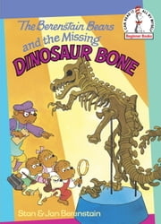 The Berenstain Bears and the Missing Dinosaur Bone ebook by Stan Berenstain,Jan Berenstain