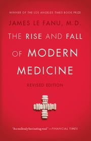 The Rise and Fall of Modern Medicine - Revised Edition ebook by James Le Fanu