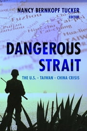 Dangerous Strait - The U.S.-Taiwan-China Crisis ebook by