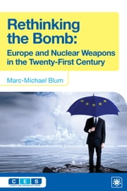 Rethinking the Bomb - Europe and Nuclear Weapons in the Twenty-First Century ebook by Marc-Michael Blum