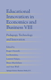 Educational Innovation in Economics and Business - Pedagogy, Technology and Innovation ebook by Roger Ottewill,Liz Borredon,Laurent Falque,Bruce Macfarlane,Ann Wall