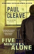 Five Minutes Alone - A Thriller ebook by Paul Cleave