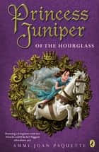 Princess Juniper of the Hourglass ebook by Ammi-Joan Paquette