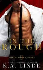 In the Rough ebook by K.A. Linde