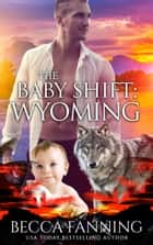 The Baby Shift: Wyoming ebook by Becca Fanning