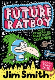 Future Ratboy and the Attack of the Killer Robot Grannies ebook by Jim Smith