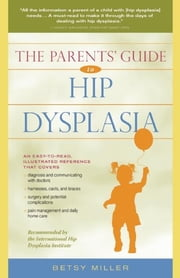 The Parents' Guide to Hip Dysplasia ebook by Betsy Miller
