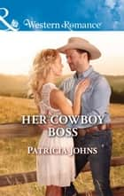 Her Cowboy Boss (Mills & Boon Western Romance) (Hope, Montana, Book 6) ebook by Patricia Johns