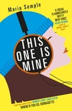 This One Is Mine ebook by Maria Semple