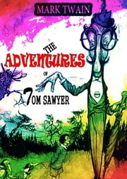 The Adventures of Tom Sawyer [Classic Edition] ebook by Mark Twain
