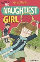 The Naughtiest Girl: Here's The Naughtiest Girl ebook by Enid Blyton, Enid Blyton