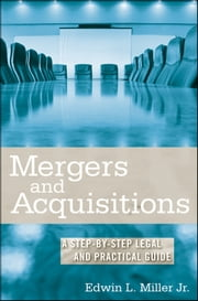 Mergers and Acquisitions - A Step-by-Step Legal and Practical Guide ebook by Edwin L. Miller Jr.
