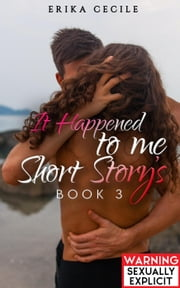 It Happened to me - It Happened to me, #3 ebook by Erika Cecile