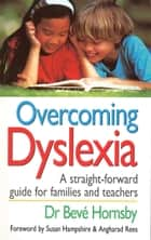 Overcoming Dyslexia ebook by Dr Beve Hornsby