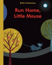 Run Home, Little Mouse ebook by Britta Teckentrup,Britta Teckentrup