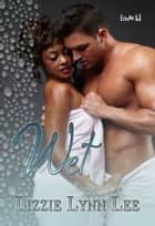 Wet ebook by Lizzie Lynn Lee