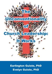 Unconventionality of Church Leadership, The - It Works ebook by Earlington Guiste