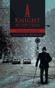 A Knight in the Ville - The December Dark ebook by Steven E. Winters