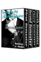 Taught by the Billionaire: Semesters 1-4 - Taught by the Billionaire ebook by Sabrina J. Blake