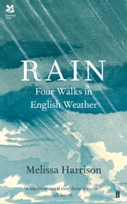 Rain - Four Walks in English Weather ebook by Melissa Harrison