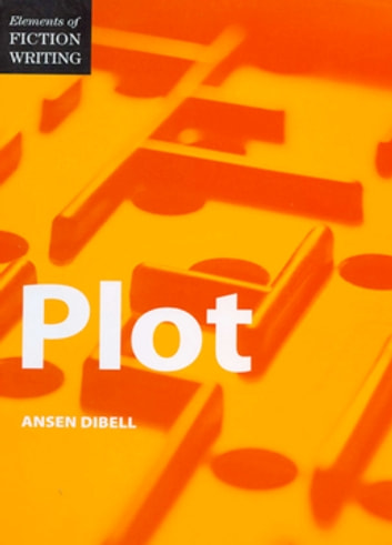 Elements of Fiction Writing - Plot ebook by Ansen Dibell
