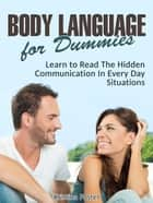 Body Language for Dummies: Learn to Read The Hidden Communication In Every Day Situations ebook by Kristina Foster