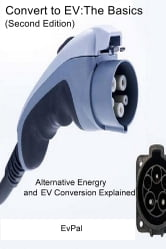 Convert to EV:The Basics (Second Edition) - Alternative Energry and EV Conversion Explained ebook by EvPal