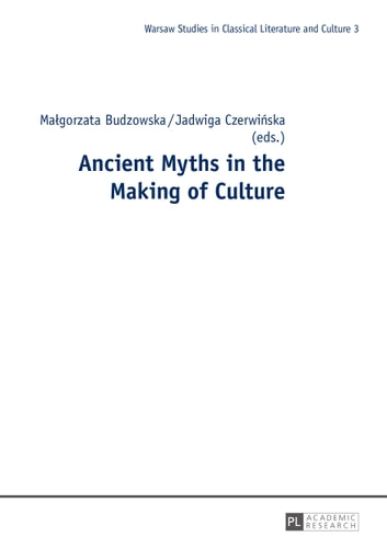 Ancient Myths in the Making of Culture ebook by Malgorzata Budzowska,Jadwiga Czerwinska