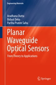 Planar Waveguide Optical Sensors - From Theory to Applications ebook by Aradhana Dutta,Bidyut Deka,Partha Pratim Sahu