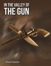 In the Valley of the Gun - A Short Story ebook by Daniel Bastion