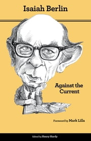 Against the Current - Essays in the History of Ideas ebook by Isaiah Berlin,Henry Hardy,Mark Lilla,Roger Hausheer