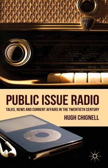 Public Issue Radio - Talks, News and Current Affairs in the Twentieth Century ebook by H. Chignell