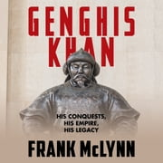 Genghis Khan - His Conquests, His Empire, His Legacy audiobook by Frank McLynn