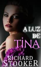 A Luz de Tina ebook by Richard Stooker