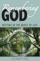 Remembering God - Resting in the Midst of Life ebook by Mary Katharine Deeley