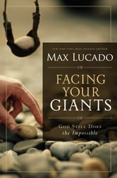 Facing Your Giants - The God Who Made a Miracle Out of David Stands Ready to Make One Out of You ebook by Max Lucado