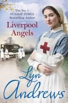 Liverpool Angels - A completely gripping saga of love and bravery during WWI ebook by Lyn Andrews