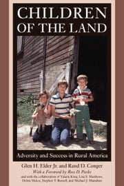 Children of the Land - Adversity and Success in Rural America ebook by Glen H. Elder,Rand D. Conger