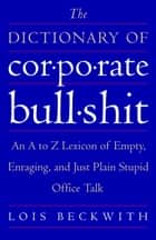 The Dictionary of Corporate Bullshit ebook by Lois Beckwith