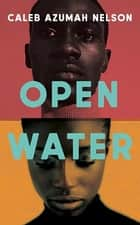 Open Water ebook by Caleb Azumah Nelson