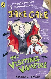 Jake Cake: The Visiting Vampire ebook by Michael Broad