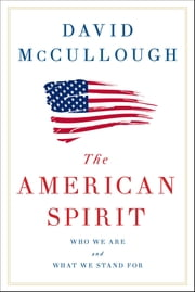 The American Spirit - Who We Are and What We Stand For ebook by David McCullough