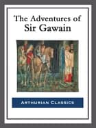 The Adventures of Sir Gawain ebook by George Augustus Simcox