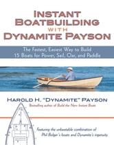Instant Boatbuilding with Dynamite Payson - 15 Instant Boats for Power, Sail, Oar, and Paddle ebook by Harold Payson