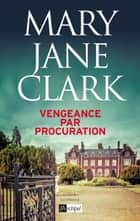 Vengeance par procuration ebook by Mary Jane Clark