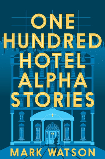 One Hundred Hotel Alpha Stories ebook by Mark Watson