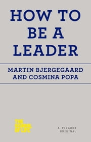 How to Be a Leader ebook by Martin Bjergegaard,Cosmina Popa