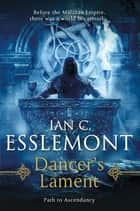 Dancer's Lament - Path to Ascendancy Book 1 (A Novel of the Malazan Empire) ebook by Ian C. Esslemont