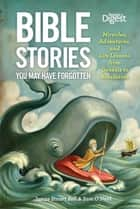 Bible Stories You May Have Forgotten - Miracles, Adventures and Life Lessons from Genesis to Revelation ebook by James Bell