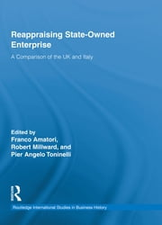 Reappraising State-Owned Enterprise - A Comparison of the UK and Italy ebook by Franco Amatori,Robert Millward,Pier Angelo Toninelli